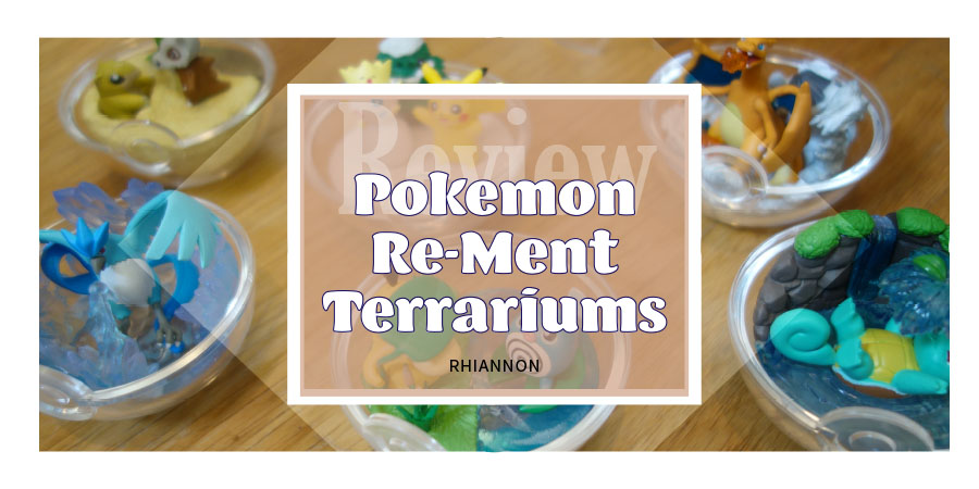 Pokémon Re-Ment Terrariums title image. Behind the text is a photo of the six designs of Pokémon in the terrariums