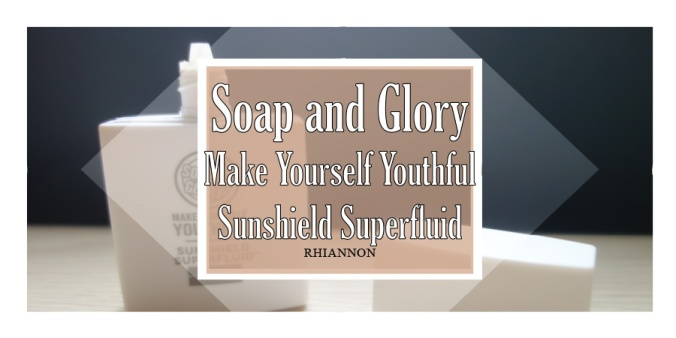 Soap and Glory Make Yourself Youthful Sunshield Superfluid title image. Behind the text box is a phot of the bottle with its lid off and sat to one side