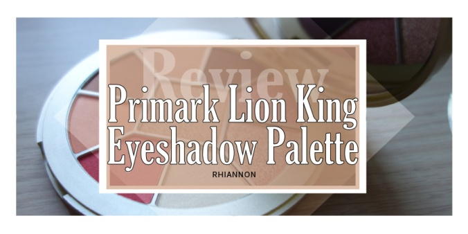 The Primark Lion King eyeshadow palette title image. Behind the text box is a photo of the palette opened to show the eyeshadows.