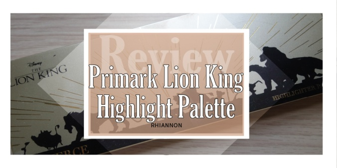 The Primark Lion King Highlight Palette header image. Behind the text box is a photo of the front of the palette. It has a gold background with a black silhouette of a lot of the characters walking in a line